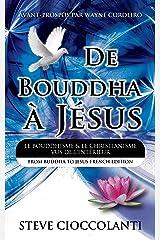 De Bouddha à Jésus (French Edition of From Buddha to Jesus): le bouddhisme et le christianisme vus de l'intérieur Kindle Edition