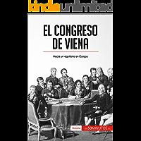 El Congreso de Viena: Hacia un equilibrio en Europa (Historia)
