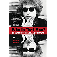 Who Is That Man?: In Search of the Real Bob Dylan (English Edition)
