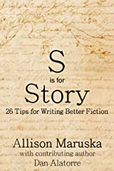 S is for Story: 26 Tips for Writing Better Fiction Kindle Edition