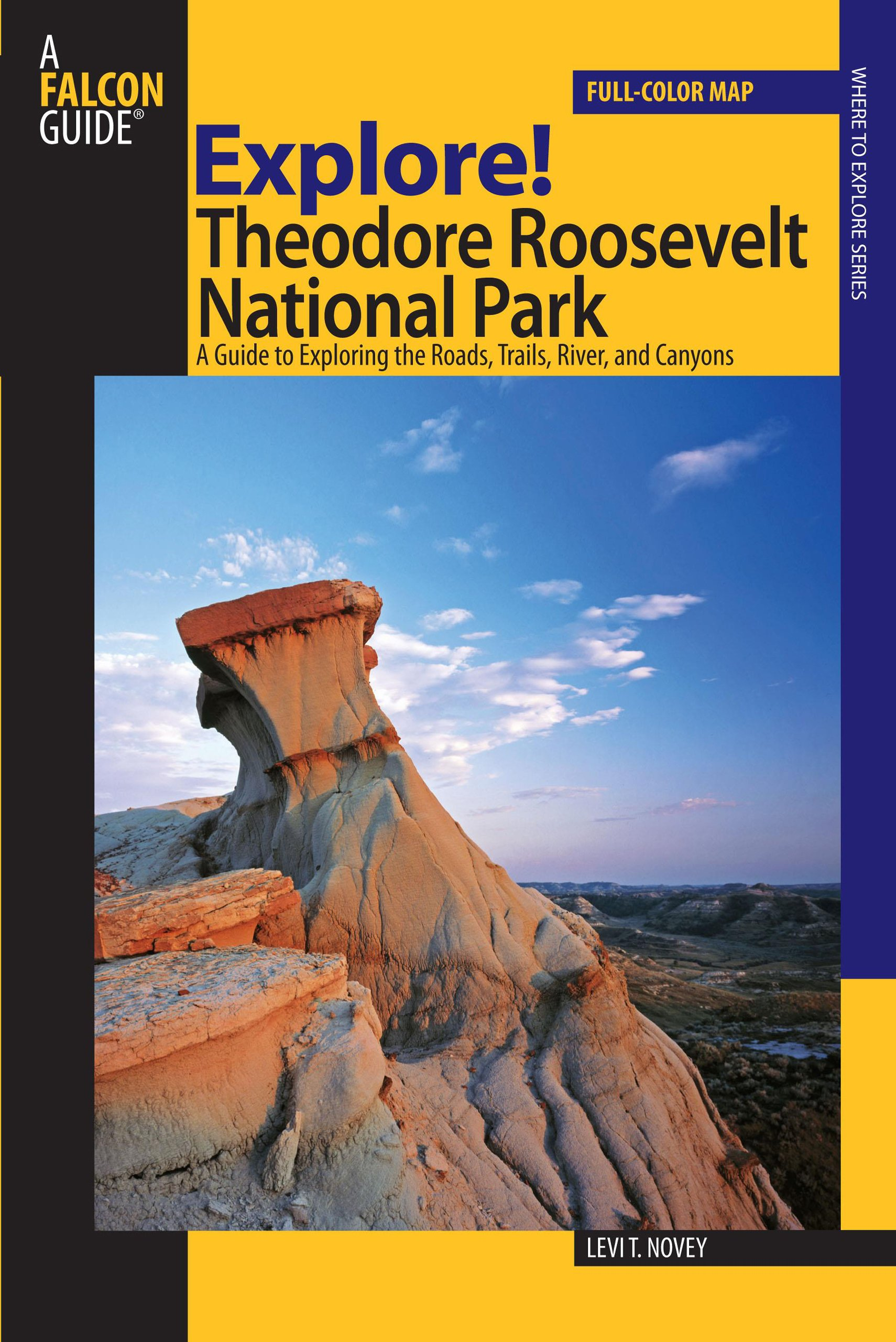 Read Online Explore! Theodore Roosevelt National Park: A Guide To Exploring The Roads, Trails, River, And Canyons (Exploring Series) PDF
