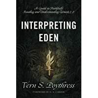 Image for Interpreting Eden: A Guide to Faithfully Reading and Understanding Genesis 1-3