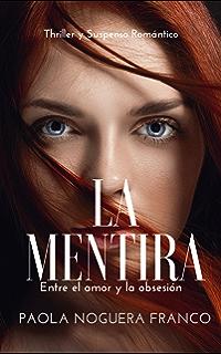 La Mentira: Entre el amor y la Obsesión (Spanish Edition)