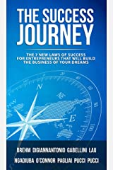 The Success Journey: The 7 New Laws Of Success For Entrepreneurs That Will Build The Business Of Your Dreams Kindle Edition