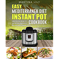 Easy Mediterranean Diet Instant Pot Cookbook: Simple Delicious Instant Pot High Pressure Cooker Recipes for a Happy Mediterranean Lifestyle (English Edition)