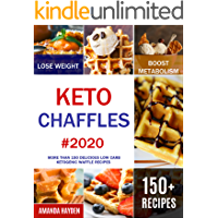 Keto Chaffles: More than 150 Delicious Low Carb Ketogenic Waffle Recipes to Lose Weight and Boost Metabolism