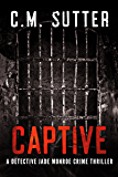 Captive: A Gripping Kidnap Thriller (Detective Jade Monroe Crime Thriller Book 2)