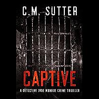 Captive: A Gripping Kidnap Thriller (Detective Jade Monroe Crime Thriller Book 2)