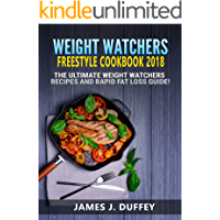 Weight Watchers Freestyle Cookbook 2018: The Ultimate Weight Loss Recipes And Rapid Fat Loss Guide !