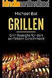 Grillen: Grill Rezepte für den perfekten Geschmack ✅(Grillen für Anfänger, Grillen für Einsteiger, grillen vegetarisch, grillen ohne Felsich, grillen Buch, Grillen Rezeptbuch)