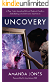 Uncovery: A New Understanding Behind Radical Freedom from Eating Disorders and Depression (English Edition)