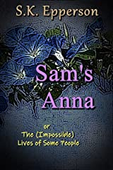 Sam's Anna: or The (Impossible) Lives of Some People Kindle Edition