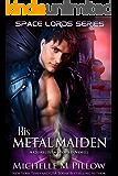 His Metal Maiden: A Qurilixen World Novel (Space Lords Book 3)