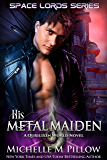 His Metal Maiden: A Qurilixen World Novel (Space Lords Book 3) (English Edition)