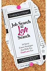 Job Search = Love Search: 10 Savvy Career Strategies That Help You Find Love Too Kindle Edition