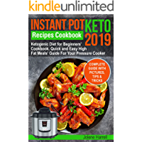 Instant Pot  Keto Recipes  Cookbook 2019: Ketogenic Diet for Beginners' Cookbook.  Quick and Easy High Fat Meals' Guide  For Your Pressure Cooker