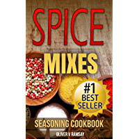 Spice Mixes: Seasoning Cookbook: The Definitive Guide to Mixing Herbs & Spices to Make Amazing Mixes and Seasonings (Seasonings, Spice Rubs, Mixing Spices, ... Creating Herb Mixes) (English Edition)
