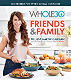 The Whole30 Friends & Family: 150 Recipes for Every Social Occasion