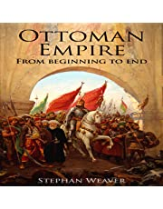 The Ottoman Empire: From Beginning to End
