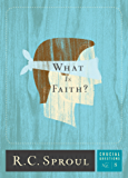 What Is Faith? (Crucial Questions Series Book 8)
