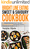 Bright Line Eating Sweet & Savoury Cookbook: Enjoy the Guilt free Evening - 50 easy & delicious BLE Dessert & Snack recipes for having Happier, Thinner and Healthier Life
