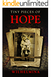 Tiny Pieces of Hope: A WW2 Historical Novel, Based on the True Story of a Jewish Holocaust Survivor
