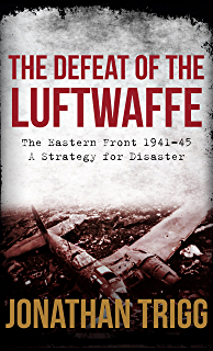 The Defeat of the Luftwaffe: The Eastern Front 1941-45, A Strategy for