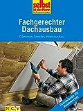 Fachgerechter Dachausbau - Profiwissen für Heimwerker: Dämmen, Fenster, Innenausbau
