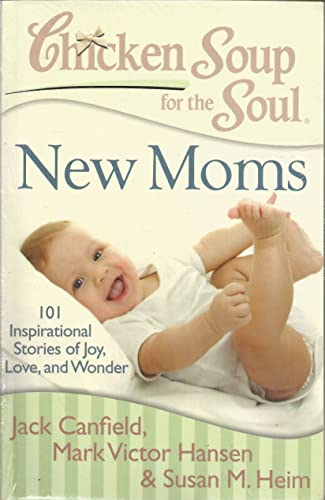 New Moms: 101 Inspirational Stories of Joy; Love and Wonder (Chicken Soup for the Soul)