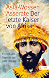 Der letzte Kaiser von Afrika: Triumph und Tragik des Haile Selassie