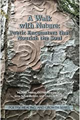 A Walk with Nature: Poetic Encounters that Nourish the Soul (Poetry, Healing, and Growth Series) Kindle Edition
