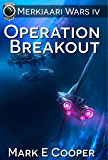 Operation Breakout: Merkiaari Wars Book 4