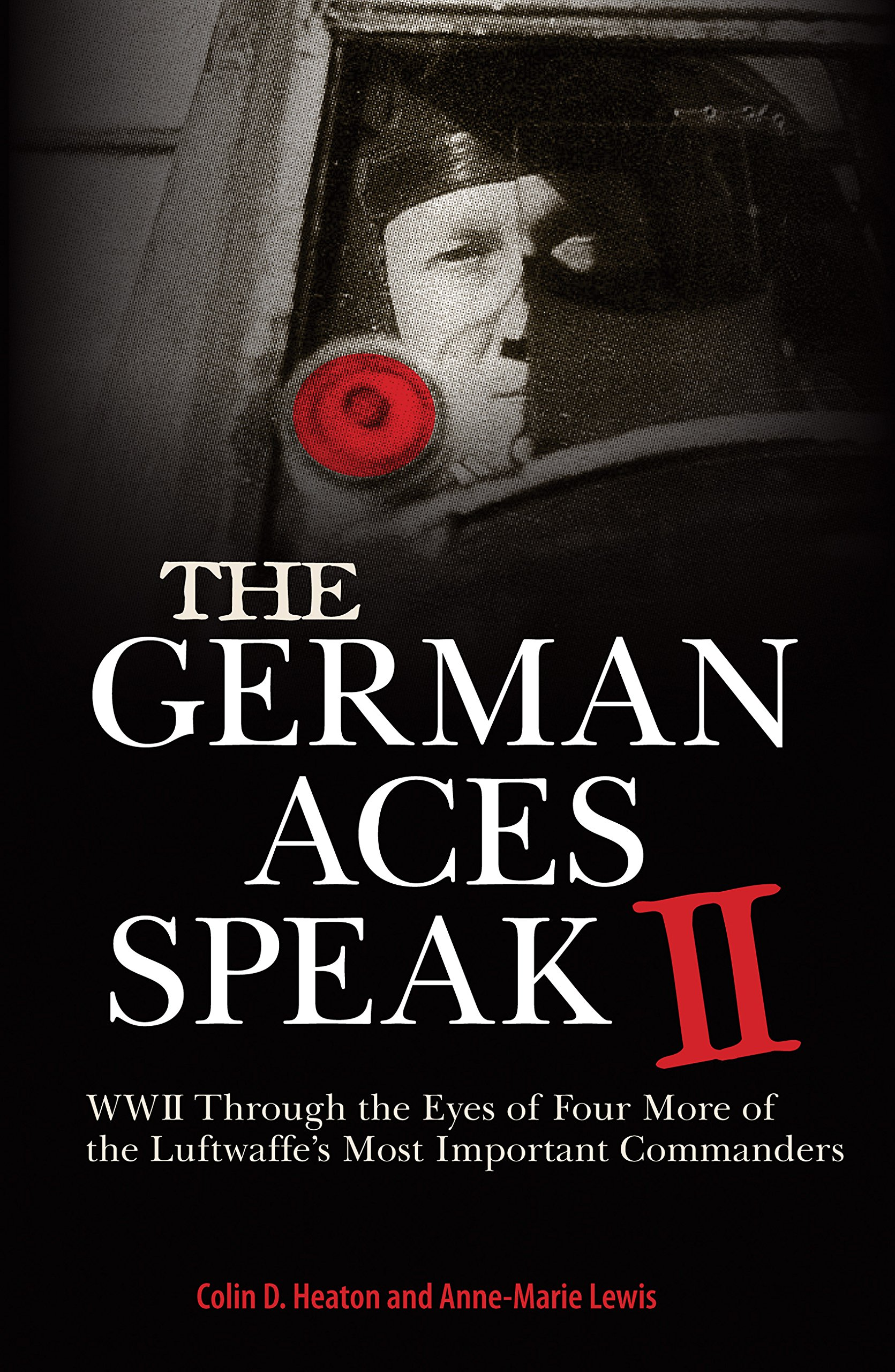 The German Aces Speak II: World War II Through the Eyes of Four More of the Luftwaffe's Most Important Commanders pdf epub