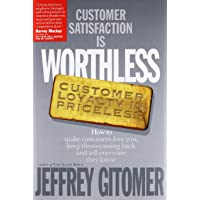 Customer Satisfaction Is Worthless, Customer Loyalty Is Priceless: How to Make Customers...