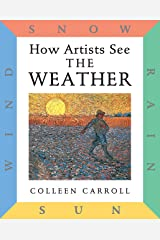 How Artists See: The Weather: Sun, Wind, Snow, Rain (How Artist See, 1) Hardcover