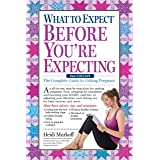 What to Expect Before You're Expecting: The Complete Guide to Getting Pregnant