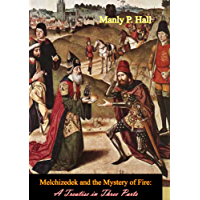 Melchizedek and the Mystery of Fire: A Treatise in Three Parts (English Edition)