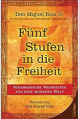 Fünf  Stufen in die Freiheit: Schamanische Weisheiten für eine moderne Welt (German Edition) Kindle Edition