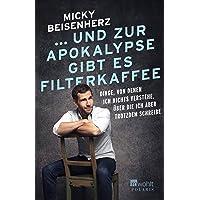 ... und zur Apokalypse gibt es Filterkaffee: Dinge, von denen ich nichts verstehe, über die ich aber trotzdem schreibe