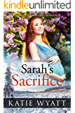Mail Order Bride: Sarah's Sacrifice: Inspirational Historical Western (Pioneer Wilderness Romance series Book 18)