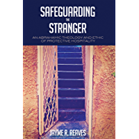 Safeguarding the Stranger: An Abrahamic Theology and Ethic of Protective Hospitality