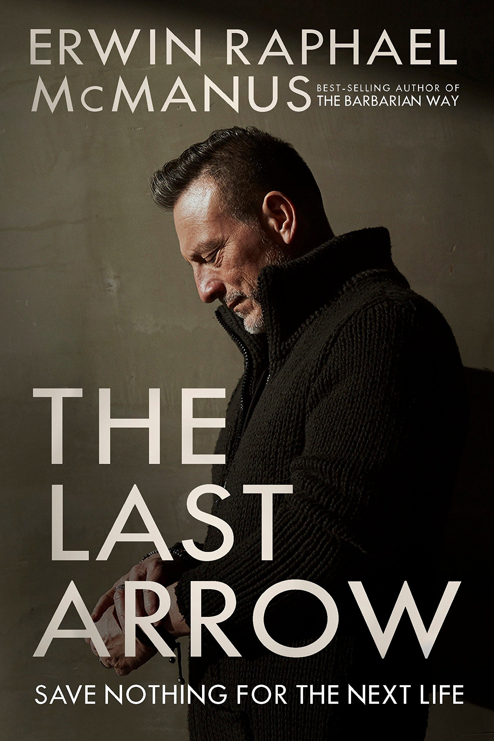The Last Arrow: Save Nothing for the Next Life: Erwin Raphael