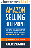Amazon Selling Blueprint - How to Find and Launch Your First Private-Label Product  on Amazon in 90 Days or Less (English Edition)