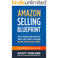 Amazon Selling Blueprint - How to Find and Launch Your First Private-Label Product on Amazon in 90 Days or Less