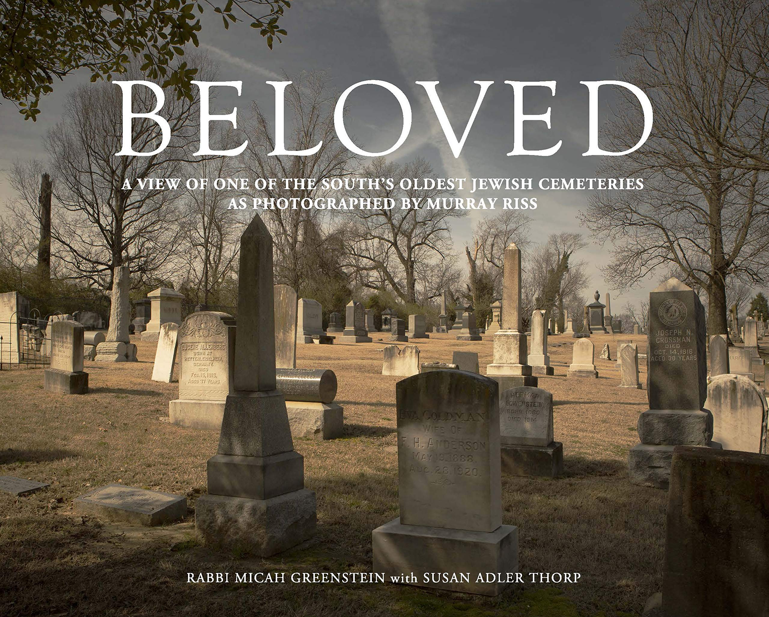 Beloved: A View of One of the South's Oldest Jewish Cemeteries as Photographed by Murray Riss by Susan Schadt Press
