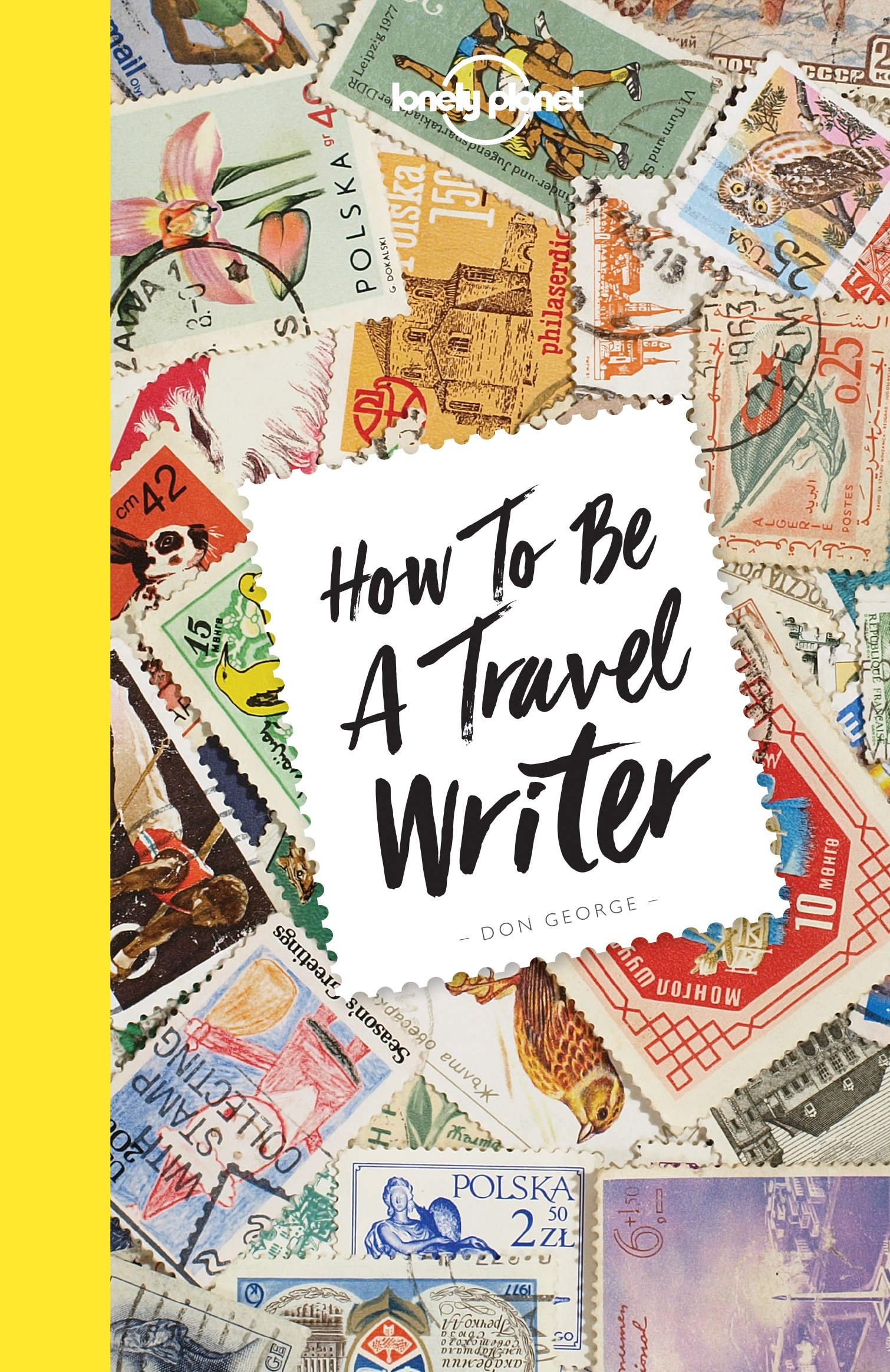 How to be a Travel Writer - 4ed - Anglais (Anglais) Broché – 31 août 2017 Lonely Planet LONELY PLANET 1786578662 Briefe Bewerbungen