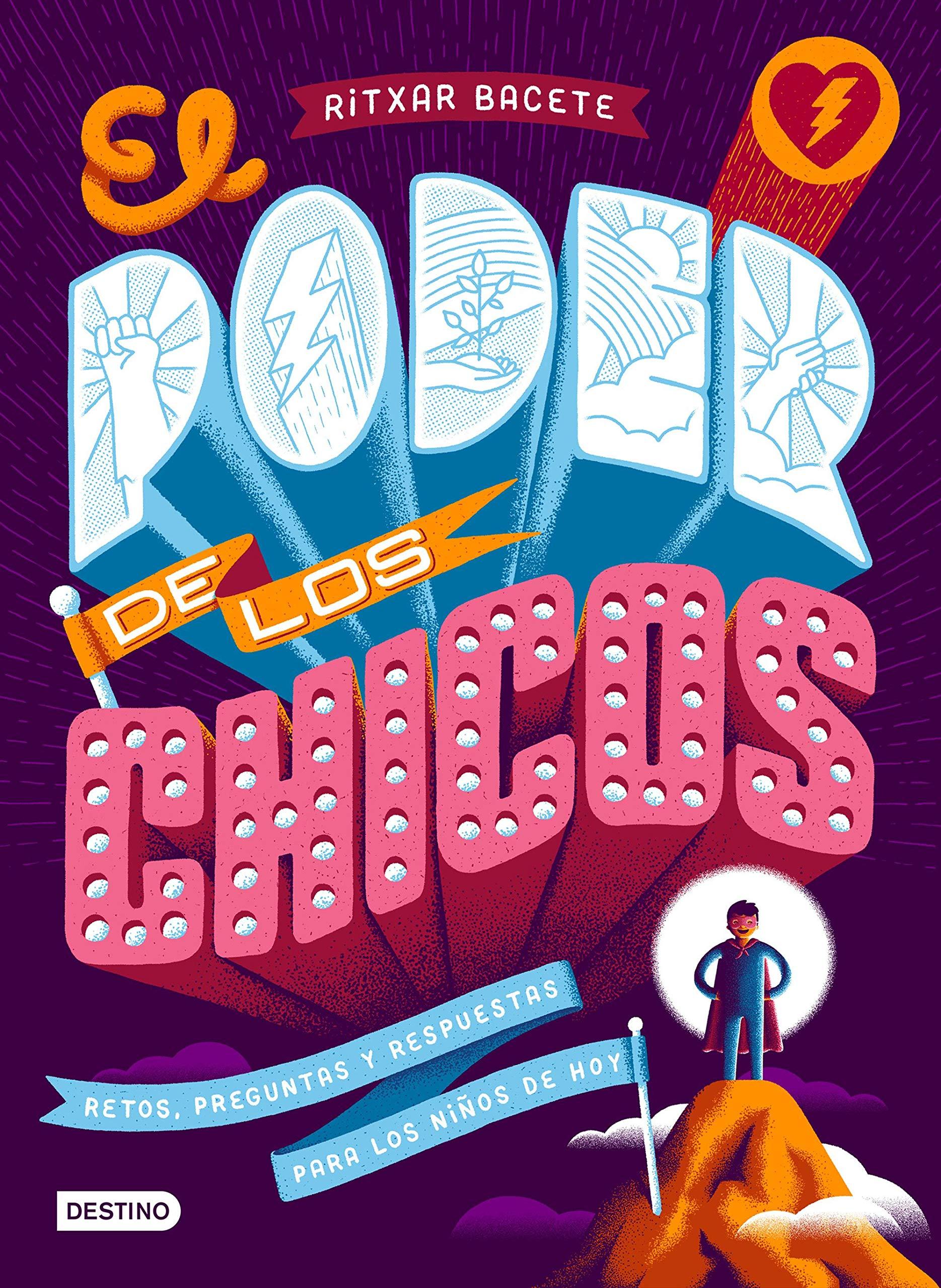 El poder de los chicos: Retos, preguntas y respuestas para los niños de hoy Libros de conocimiento: Amazon.es: Bacete, Ritxar: Libros