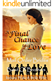 Mail Order Bride: A Final Chance to Love: Clean and Wholesome Historical Romance (Band of Brothers for the Mail Order Brides Book 8)