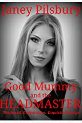 Good Mummy and the HEADMASTER: A Story of Blackmail, Exploitation, & Exquisite Revenge Kindle Edition
