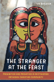 The Stranger at the Feast: Prohibition and Mediation in an Ethiopian Orthodox Christian Community (The Anthropology of Christianity)